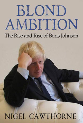 Blond Ambition The Rise and Rise of Boris Johnson Nigel Cawthorne
