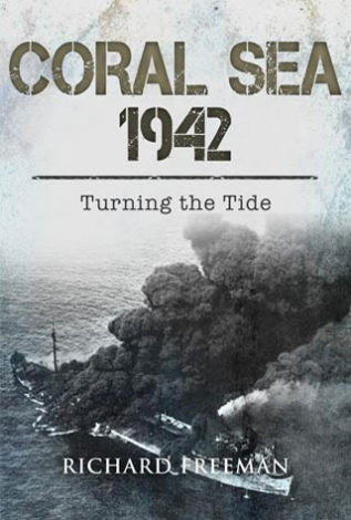 Coral Sea 1942 Turning the Tide Richard Freeman