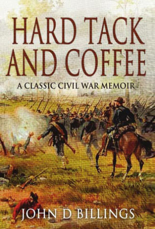 Hard tack and Coffee A Classic Civil War Memoir