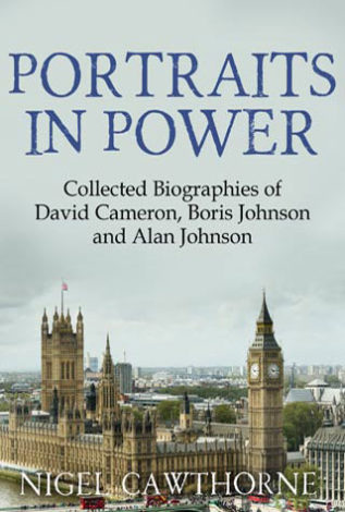 Portraits in power Collected Biographies of David Cameron, Boris Johnson and Alan Johnson Nigel Cawthorne