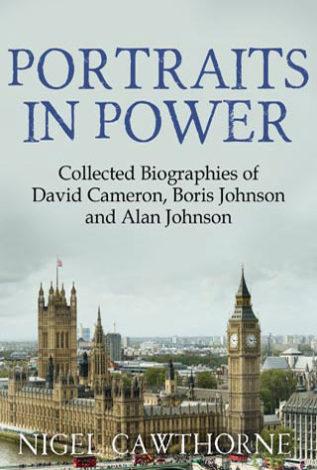 Portraits in power Collected Biographies of David Cameron, Boris Johnson and Alan Johnson Nigel Cawthorne