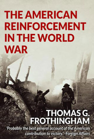 The American Reinforcement in the World War Thomas G. Frothingham
