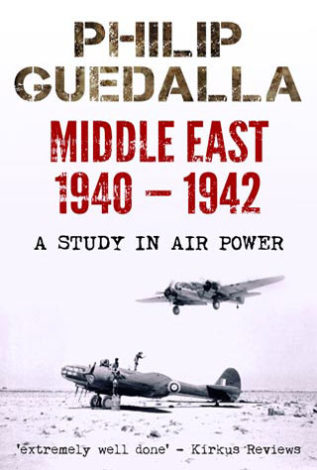 Middle East 1940-1942 A Study in Air Power Philip Guedalla