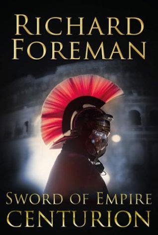 Sword of Empire: Centurion Richard Foreman