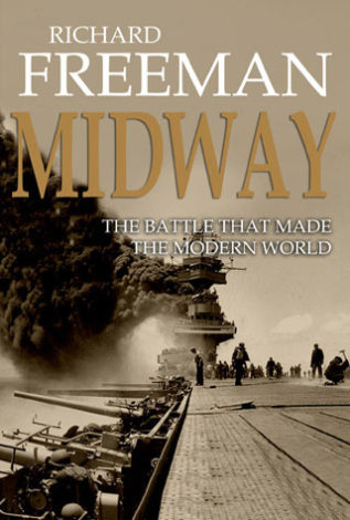 Midway The Battle That Made the Modern World Richard Freeman