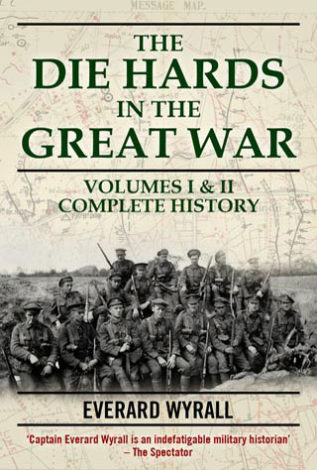 The Die Hards in the Great War Volumes I & II Complete History Everard Wyrall