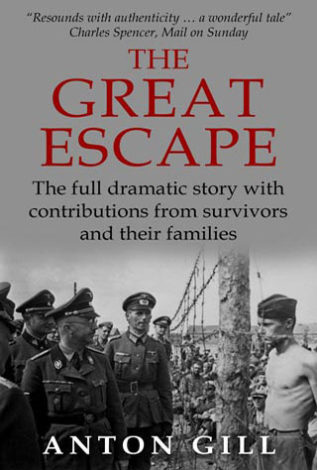 The Great Escape The Full Dramatic Story with Contributions from Survivors and Their Families Anton Gill