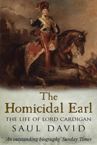 The Homicidal Earl The Life of Lord Cardigan Saul David