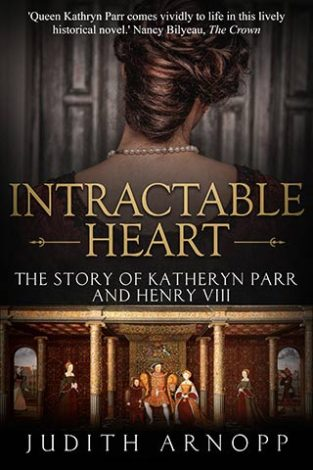 Intractable Heart: The Story of Katheryn Parr and Henry VIII