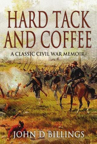 Hard tack and Coffee A Classic Civil War Memoir