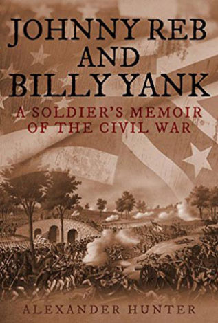 Johnny Reb and Billy Yank A soldier's Memoir of the Civil War Alexander Hunter