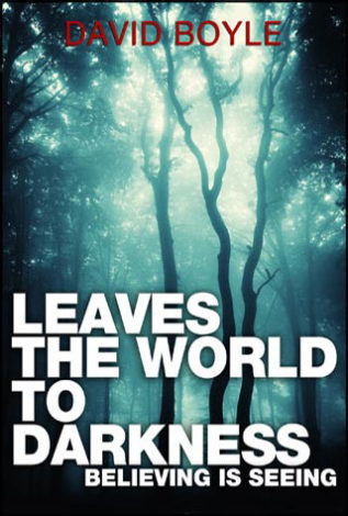 Leaves the World to Darkness Believing is Seeing David Boyle