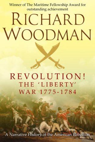 Revolution! The 'Liberty' War 1775-1784 Richard Woodman