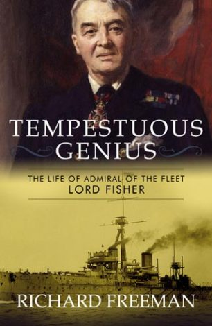Tempestuous Genius The Life of Admiral of the Fleet Lord Fisher Richard Freeman