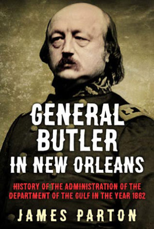 General Butler in New Orleans History of the Administration of the Department of the Gulf in the year 1862