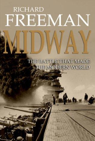 Midway The Battle That Made the Modern World Richard Freeman
