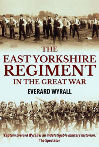 The East Yorkshire Regiment In the Great War Everard Wyrall